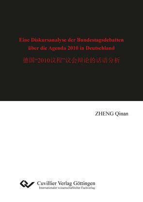 Eine Diskursanalyse der Bundestagsdebatten über die Agenda 2010 in Deutschland von Zheng,  Qinan