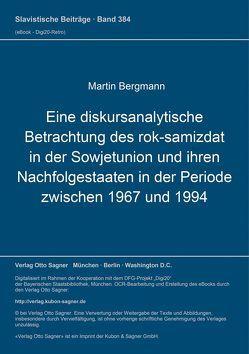 Eine diskursanalytische Betrachtung des rok-samizdat in der Sowjetunion und ihren Nachfolgestaaten in der Periode zwischen 1967 und 1994 von Bergmann,  Martin