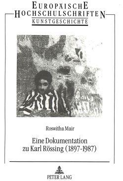 Eine Dokumentation zu Karl Rössing (1897-1987) von Mair,  Roswitha
