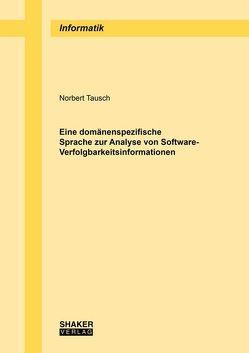 Eine domänenspezifische Sprache zur Analyse von Software-Verfolgbarkeitsinformationen von Tausch,  Norbert