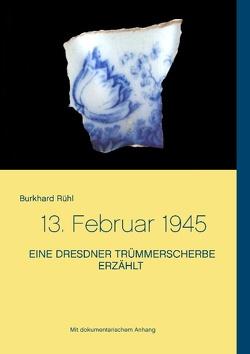 Eine Dresdner Trümmerscherbe erzählt von Rühl,  Burkhard