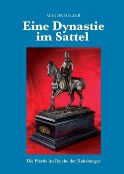 Eine Dynastie im Sattel von für altösterreichische Pferderassen,  Dokumentationszentrum, Haller,  Martin