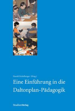 Eine Einführung in die Daltonplan-Pädagogik von Eichelberger,  Harald