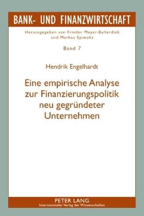 Eine empirische Analyse zur Finanzierungspolitik neu gegründeter Unternehmen von Engelhardt,  Hendrik
