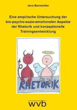 Eine empirische Untersuchung der bio-psycho-sozio-emotionalen Aspekte der Rhetorik und konzeptionelle Trainingsentwicklung von Bormeister,  Jane