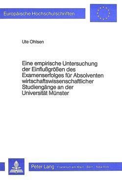 Eine empirische Untersuchung der Einflussgrössen des Examenserfolges für Absolventen wirtschaftswissenschaftlicher Studiengänge an der Universität Münster von Ohlsen,  Ute