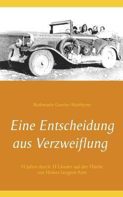 Eine Entscheidung aus Verzweiflung von Goerke-Matthysse,  Ruthmarie