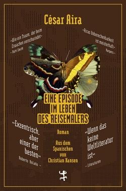 Eine Episode im Leben des Reisemalers von Aira,  César, Hansen,  Christian