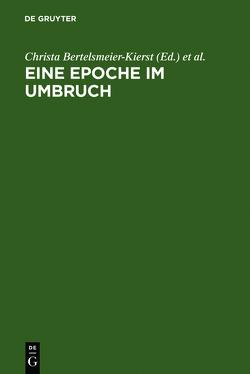 Eine Epoche im Umbruch von Bertelsmeier-Kierst,  Christa, Bildhauer,  Bettina, Young,  Christopher