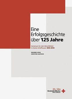 Eine Erfolgsgeschichte über 125 Jahre Rotes Kreuz SH von Suzanne Jeske und Christine Gautschi