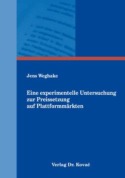 Eine experimentelle Untersuchung zur Preissetzung auf Plattformmärkten von Weghake,  Jens
