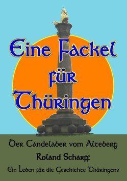 Eine Fackel für Thüringen von Scharff,  Roland