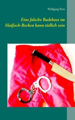 Eine falsche Badehose im Haifisch-Becken kann tödlich sein von Pein,  Wolfgang