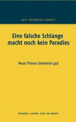 Eine falsche Schlange macht noch kein Paradies von Schuett,  Rolf Friedrich