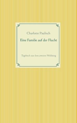 Eine Familie auf der Flucht von Paulisch,  Charlotte