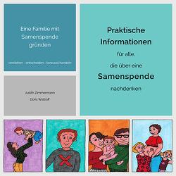 Eine Familie mit Samenspende gründen. Praktische Informationen für alle, die über eine Samenspende nachdenken (www.famart.de) von Wallraff,  Doris, Zimmermann,  Judith
