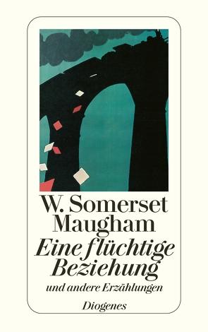 Eine flüchtige Beziehung von Maugham,  W. Somerset, May,  Raymond G., Mayer,  Helene, Mertz,  Claudia, Mertz,  Wolfgang, Teichmann,  Wulf, Zoff,  Mimi