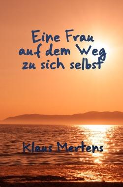 Eine Frau auf dem Weg zu sich selbst von Mertens,  Klaus