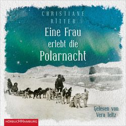 Eine Frau erlebt die Polarnacht von Ritter,  Christiane, Teltz,  Vera