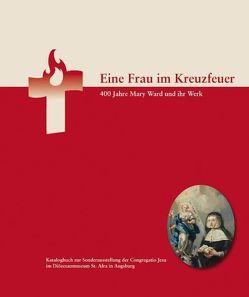 Eine Frau im Kreuzfeuer. 400 Jahre Mary Ward und ihr Werk von Pörnbacher,  Karl