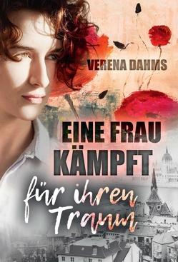 Eine Frau kämpft für ihren Traum von Dahms,  Verena