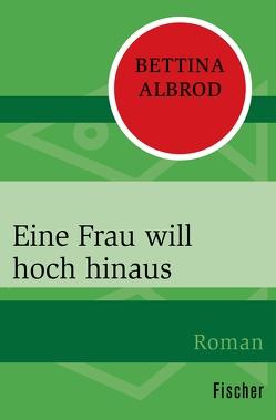 Eine Frau will hoch hinaus von Albrod,  Bettina