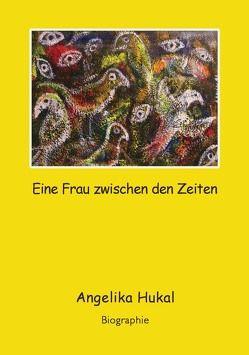 Eine Frau zwischen den Zeiten von Hukal,  Angelika