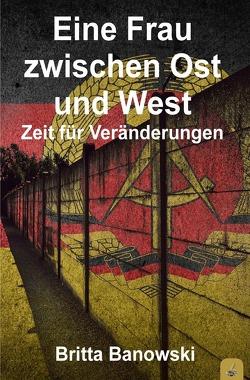 Eine Frau zwischen Ost und West von Banowski,  Britta