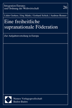 Eine freiheitliche supranationale Föderation von Gerken,  Lüder, Märkt,  Jörg, Renner,  Andreas, Schick,  Gerhard