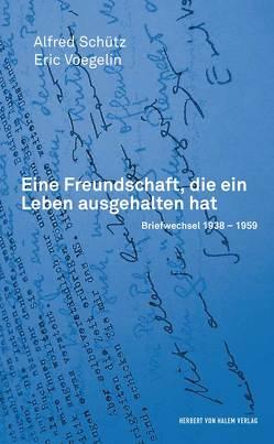 Eine Freundschaft, die ein Leben ausgehalten hat von Schütz,  Alfred, Voegelin,  Eric, Wagner,  Gerhard, Weiss,  Gilbert