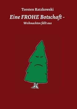 Eine FROHE Botschaft – Weihnachten fällt aus von Ratzkowski,  Torsten