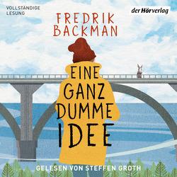 Eine ganz dumme Idee von Backman,  Fredrik, Groth,  Steffen, Rieck-Blankenburg,  Antje