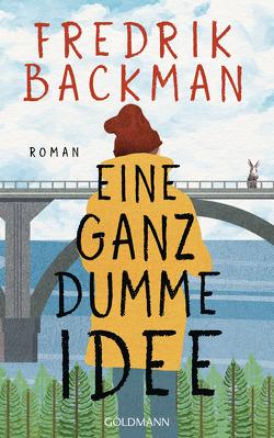 Eine ganz dumme Idee von Backman,  Fredrik, Rieck-Blankenburg,  Antje