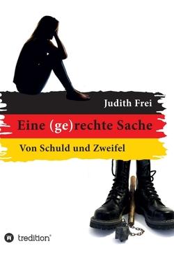 Eine (ge)rechte Sache von Frei,  Judith