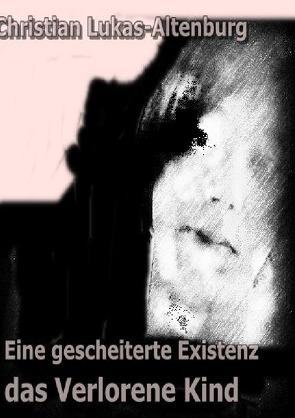 Eine gescheiterte Existenz II von Lukas-Altenburg,  Christian