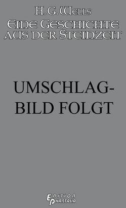 Eine Geschichte aus der Steinzeit von F. - projekt-wortrausch,  Alexandra, Koerber,  Joachim, Wells,  H.G.
