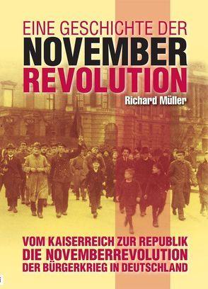 Eine Geschichte der Novemberrevolution von Hoffrogge,  Ralf, Müller,  Richard