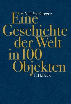 Eine Geschichte der Welt in 100 Objekten von Götting,  Waltraud, MacGregor,  Neil, Wirthensohn,  Andreas, Zettel,  Annabel