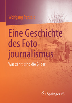 Eine Geschichte des Fotojournalismus von Pensold,  Wolfgang