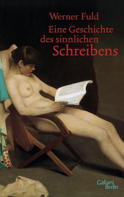 Eine Geschichte des sinnlichen Schreibens von Fuld,  Werner