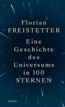 Eine Geschichte des Universums in 100 Sternen von Freistetter,  Florian