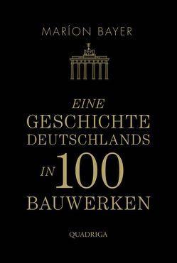 Eine Geschichte Deutschlands in 100 Bauwerken von Bayer,  Maríon