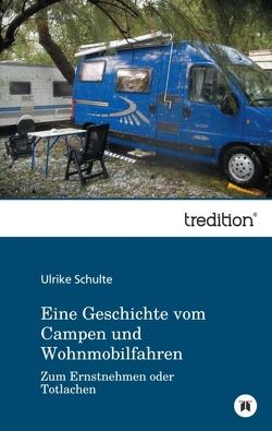 Eine Geschichte vom Campen und Wohnmobilfahren von Schulte,  Ulrike