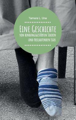 Eine Geschichte von bindungsgestörten Socken und freilaufenden Egos von Una,  Tamara L.