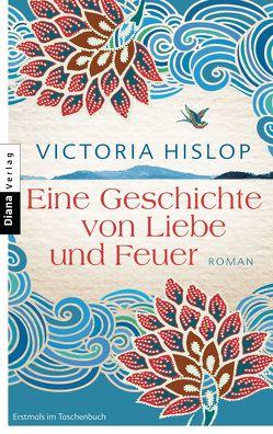 Eine Geschichte von Liebe und Feuer von Felenda,  Angelika, Hislop,  Victoria