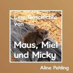 Eine Geschichte von Maus, Miel und Micky von Pehling,  Aline