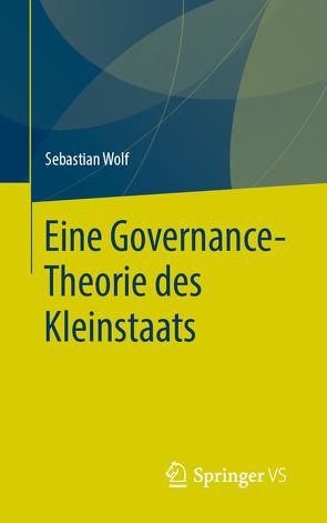 Eine Governance-Theorie des Kleinstaats von Wolf,  Sebastian