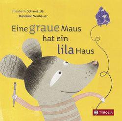 Eine graue Maus hat ein lila Haus von Neubauer,  Karoline, Schawerda,  Elisabeth