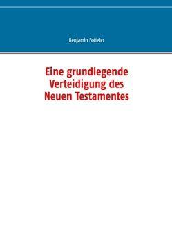Eine grundlegende Verteidigung des Neuen Testamentes von Fotteler,  Benjamin