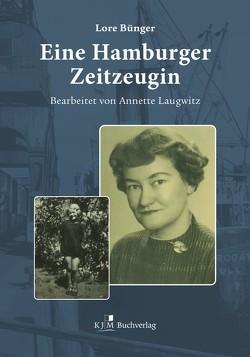 Eine Hamburger Zeitzeugin von Bünger,  Lore, Laugwitz,  Annette